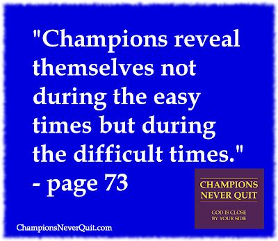 """Champions reveal themselves not during the easy times but during the difficult times."" - Timothy McGaffin II"