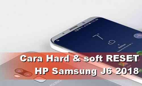 Cara Hard Reset di HP Samsung J6 Galaxy 2018