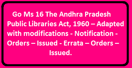Go Ms 16 The Andhra Pradesh Public Libraries Act, 1960 – Adapted with modifications - Notification - Orders – Issued - Errata – Orders – Issued.|SCHOOL EDUCATION (TRAINING) DEPARTMENT| The Andhra Pradesh Public Libraries Act, 1960 – Adapted with modifications - Notification - Orders – Issued - Errata – Orders – Issued./2016/04/go-ms-16-andhra-pradesh-public-libraries-adapted-with-modifications-notification-orders-issued.html