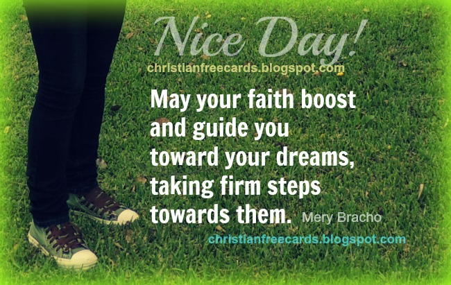 Good Wishes on this Nice Day. free christian images, courage images, have faith, goals, success, free cards for facebook friends. Happy day.