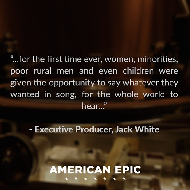 for the first time ever women minorities poor rural men and even children were given the opportunity to say whatever they wanted in song for the whole world to hear Jack White American Epic