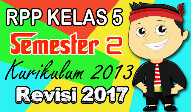 Download RPP Kelas 5 Semester 2 Kurikulum 2013 Revisi 2017