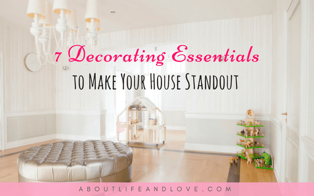 7 Decorating Essentials To Make Your House Standout