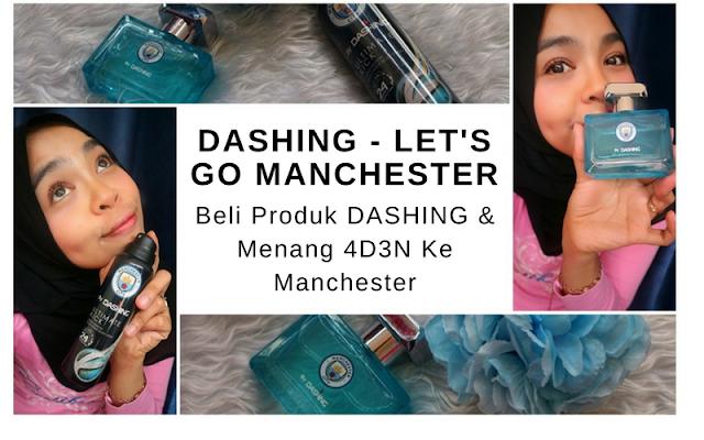 DASHING - Let's Go Manchester | Beli Produk DASHING Dan Menang 4D3N Ke Manchester