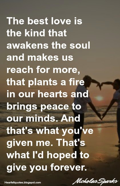 The Best Love Is The Kind That Awakens The Soul And Makes Us Reach For  More, That Plants A Fire In Our Hearts And Brings Peace To Our Minds.