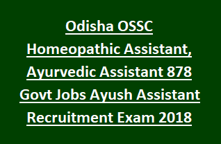 Odisha OSSC Homeopathic Assistant, Ayurvedic Assistant 878 Govt Jobs Ayush Assistant Recruitment Exam Notification 2018