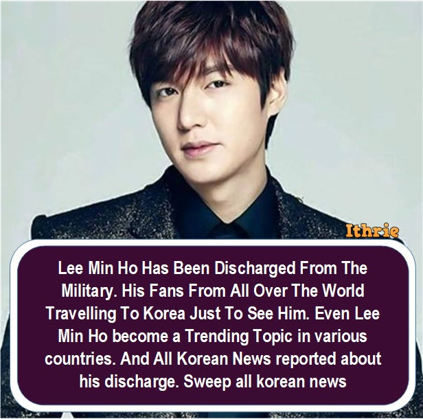 News 2019] Lee Min Ho Has Been Discharged From The Military