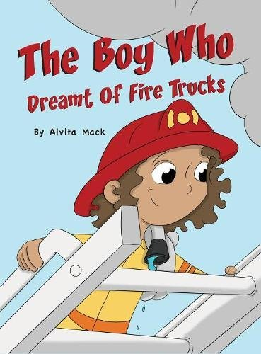 The Boy Who Dreamt of Fire Trucks by Alvita Mack