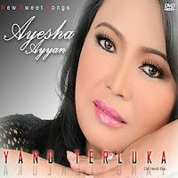 Lirik Lagu Ayesha Ayyan Yang Terluka