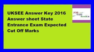 UKSEE Answer Key 2016 Answer sheet State Entrance Exam Expected Cut Off Marks