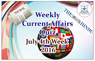 Weekly Current Affairs Quiz- July 4th Week 2016