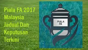 Piala FA Malaysia 2017 Jadual Siaran Langsung dan Keputusan