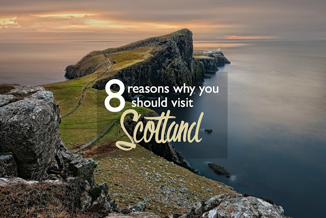 8 Reasons Why You Should Visit Scotland | CosmosMariners.com