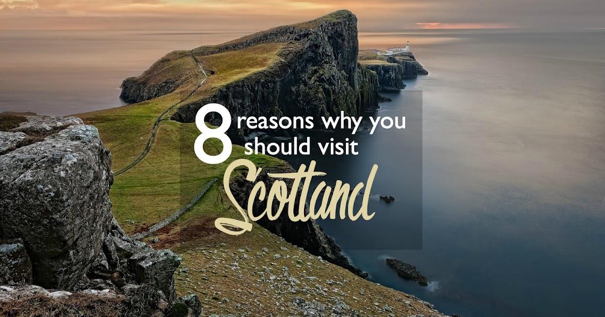 8 Reasons Why You Should Visit Scotland