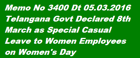 Genearal Administration Dept of Telangana Memo No 3400 Declaration of Special Casual Leave to Women employees in The State of Telangana to Celebrate Women's Day on 08.03.2016 Certain orders issuedhttp://www.tsteachers.in/2016/03/memo-no-3400-declaration-of-special-casual-leave-women-employees-ts-telangana.html