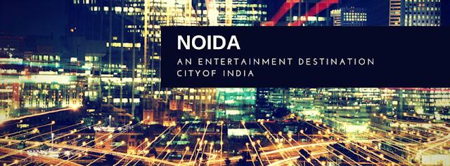 Noida Diary: Noida - An Entertainment Destination City of India