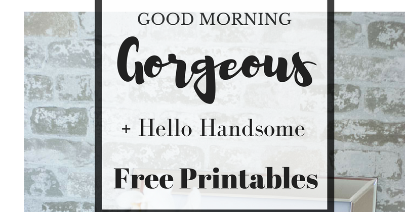Good Morning Gorgeous Hello Handsome Free Printable