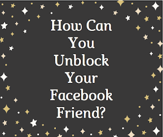 How can you unblock your Facebook friend?