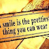 A Smile is the prettiest thing you can wear all the time