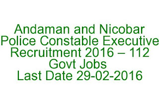 Andaman and Nicobar Police Constable Executive Recruitment 2016 – 112 Govt Jobs Last Date 29-02-2016