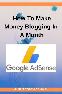 Google Adsense: How To Make Money Blogging in one Month