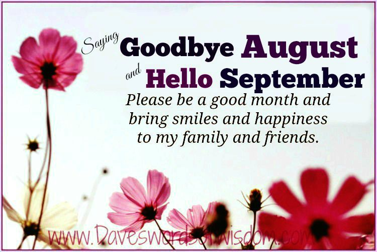Saying Goodbye To August And Hello To September.