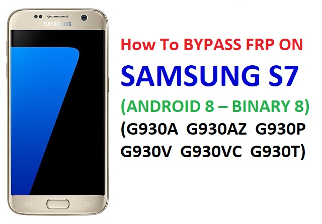 How To BYPASS FRP ON SAMSUNG S7 (ANDROID 8 – BINARY 8