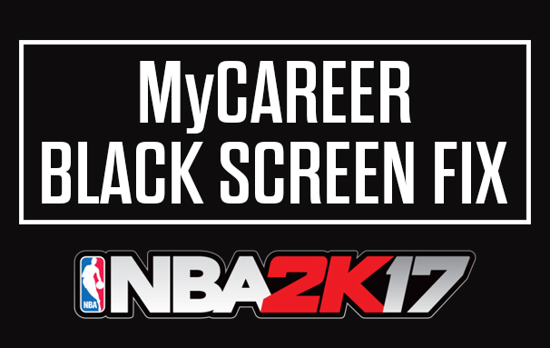 NBA 2K17 MyCareer Black Screen Fix