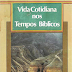 Vida Cotidiana nos Tempos Bíblicos - J. I. Packer, Merrill C. Tenney, William White
