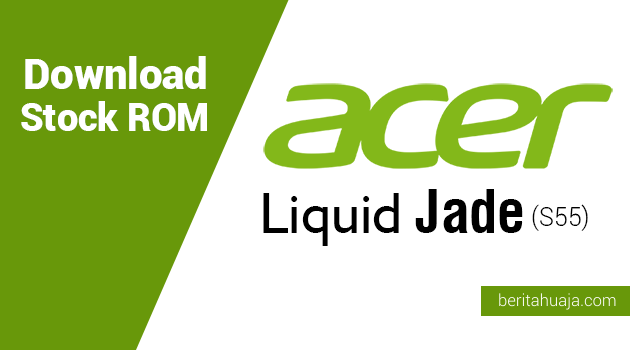 Download Stock ROM for Recovery Acer Liquid Jade (S55)
