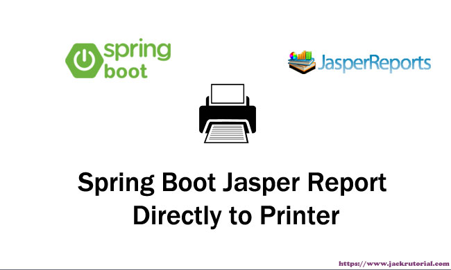 Spring Boot Jasper Report Directly to Printer Example