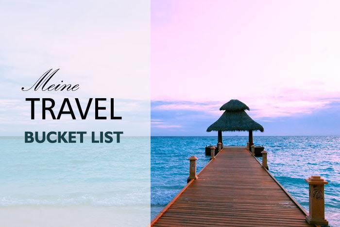 Reiseträume :: Meine Travel Bucket List