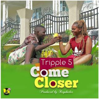 Audio | Tripple5 - Come Closer