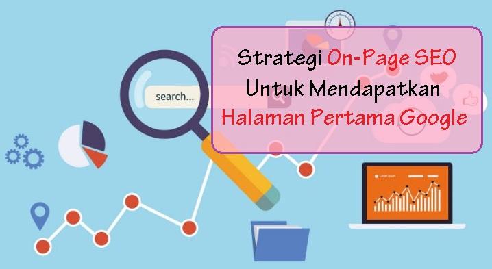 Strategi On-Page SEO Untuk Mendapatkan Halaman Pertama Google