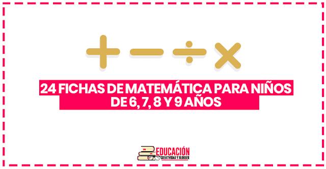 24 fichas de matemáticas para imprimir para niños de 6,7,8 y 9 años