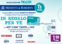 Logo Manetti&Roberts ti premia con card Tigotà da 10€ come premio sicuro e te fa vincere altre 500 da 25€