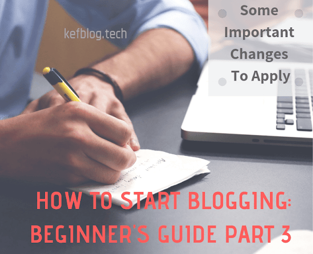 How To Start Blogging: Beginner's Guide Part 3 – Some Important Changes You Need To Apply