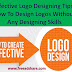 Effective Logo Designing Tips: How To Design Logos Without Any Designing Skills