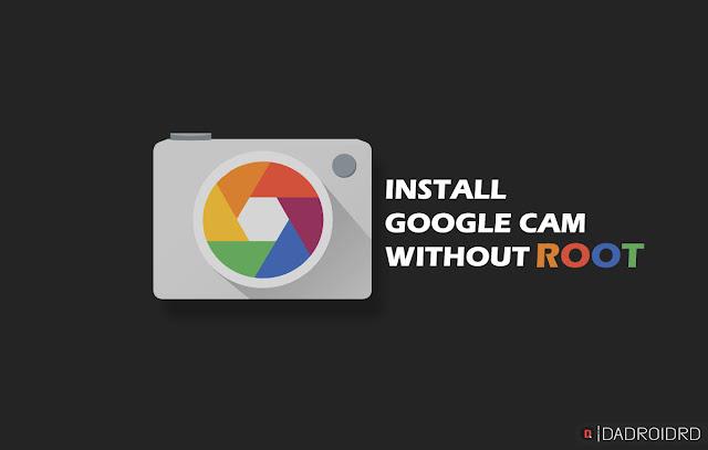 Cara pasang Google Camera tanpa ROOT 100% Ampuh!