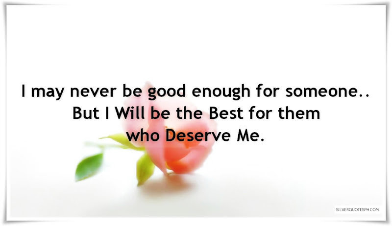 I May Never Be Good Enough For Someone, Picture Quotes, Love Quotes, Sad Quotes, Sweet Quotes, Birthday Quotes, Friendship Quotes, Inspirational Quotes, Tagalog Quotes