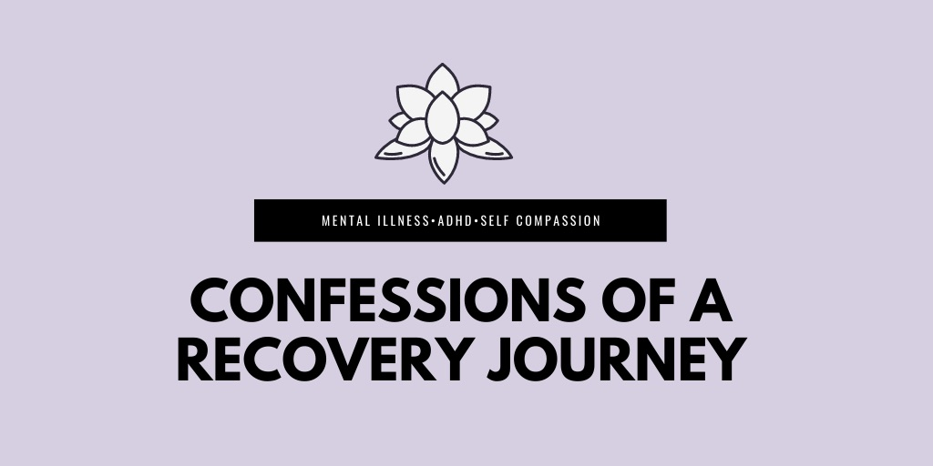 Confessions Of A Recovery Journey - Mental Health Blog