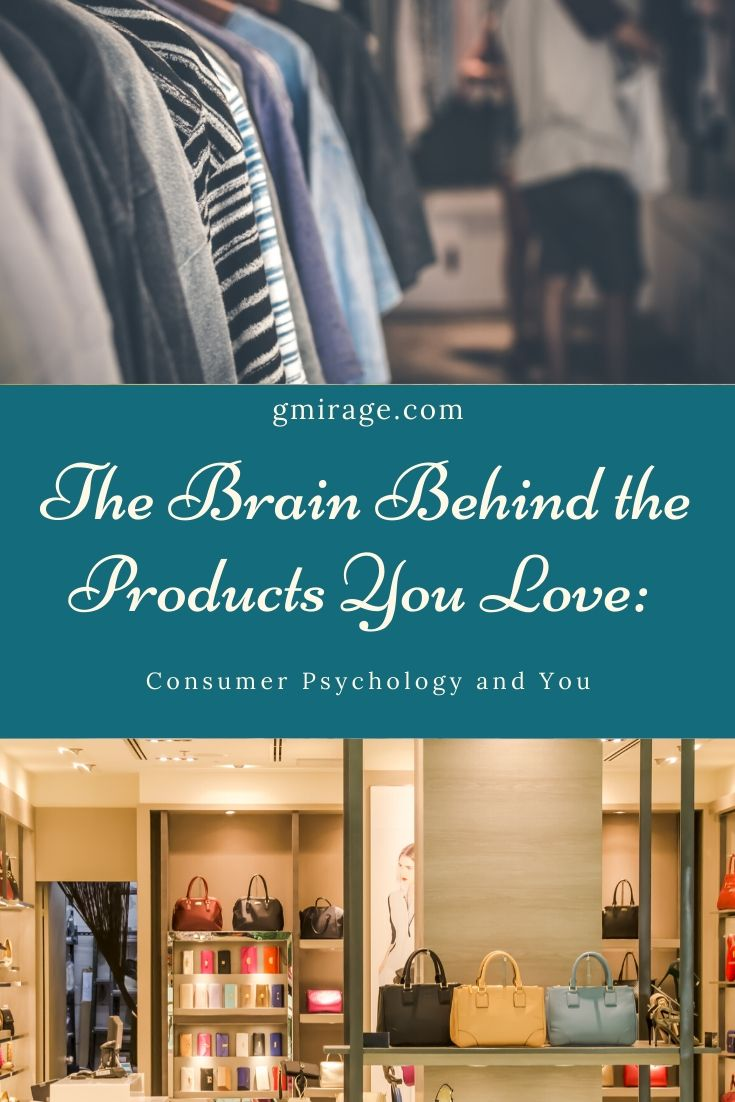 The Brain Behind the Products You Love: Consumer Psychology and You