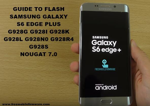 Guide To Flash Samsung Galaxy S6 Edge Plus G928G G928I G928K G928L G928N0 G928R4 G928S Nougat 7.0 Odin Method