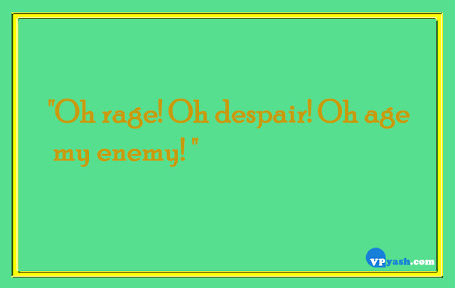 oh rage! oh despair! oh age my enemy! quotes