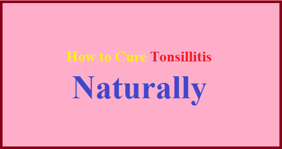 Cure Tonsillitis in Naturally