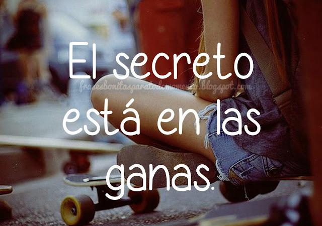 El secreto está en las ganas. -Autor desconocido.