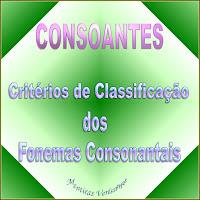 Figura fazendo alusão aos Critérios de Classificação dos Fonemas Consonantais. Classificando as Consoantes.