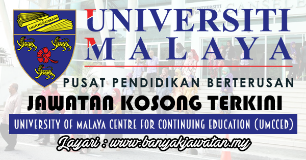 Jawatan Kosong 2017 di University of Malaya Centre for Continuing Education (UMCCed) www.banyakjawatan.my