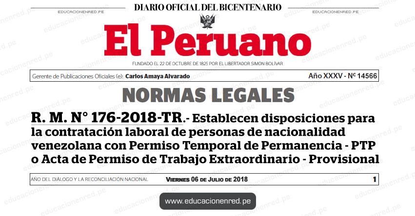 R. M. N° 176-2018-TR - Establecen disposiciones para la contratación laboral de personas de nacionalidad venezolana con Permiso Temporal de Permanencia - PTP o Acta de Permiso de Trabajo Extraordinario - Provisional - www.trabajo.gob.pe