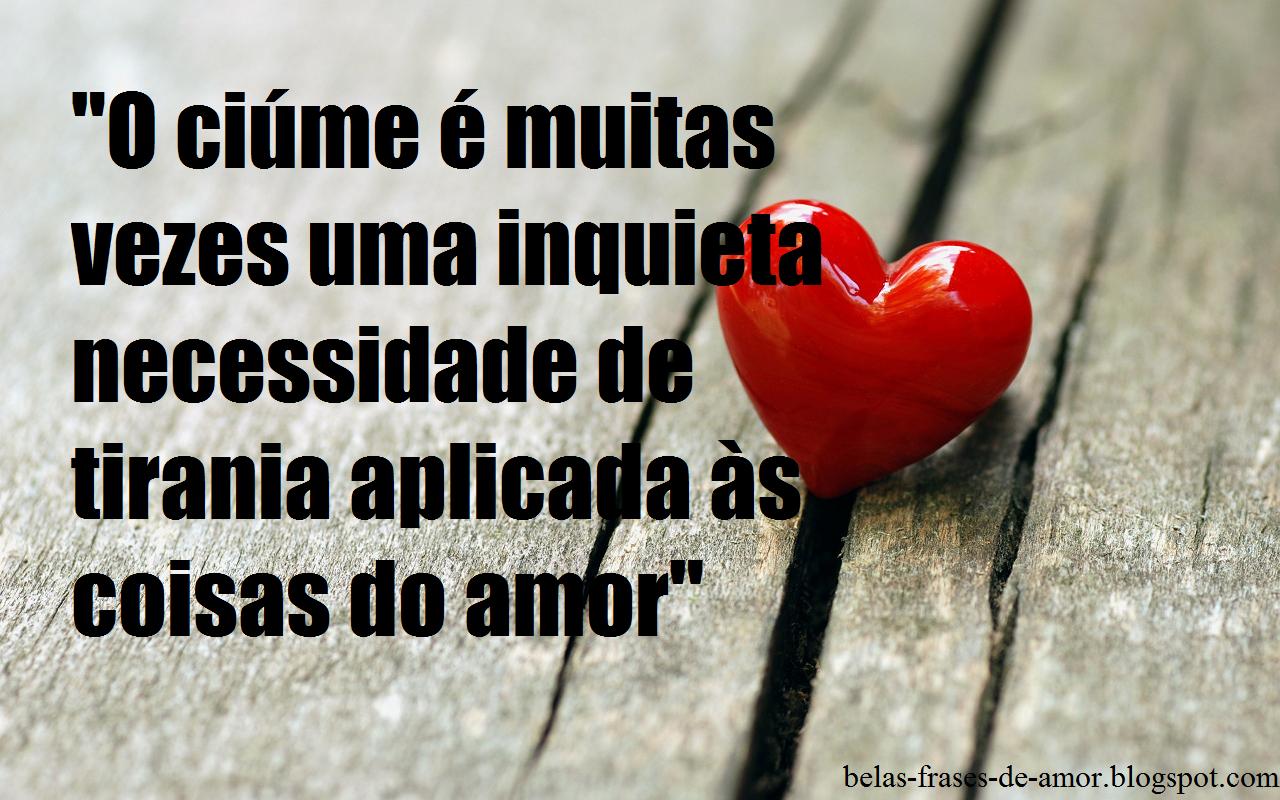 """Belas Frases De Amor Para Declarar O Seu Amor Feliz: Belas Frases De Amor: """"O Ciúme é Muitas Vezes Uma Inquieta"""